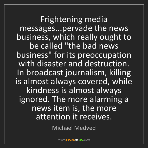 Michael Medved: Frightening media messages...pervade the news business,...