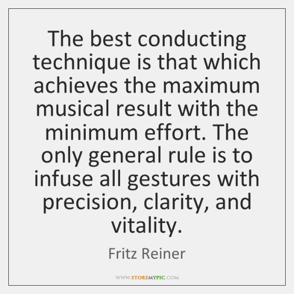 The best conducting technique is that which achieves the maximum musical result ...