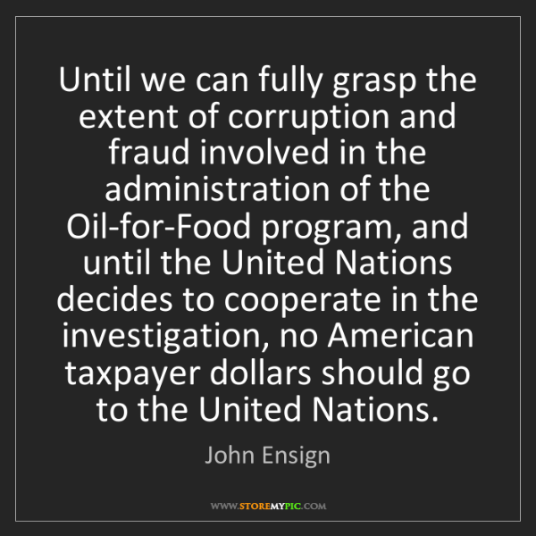 John Ensign: Until we can fully grasp the extent of corruption and...