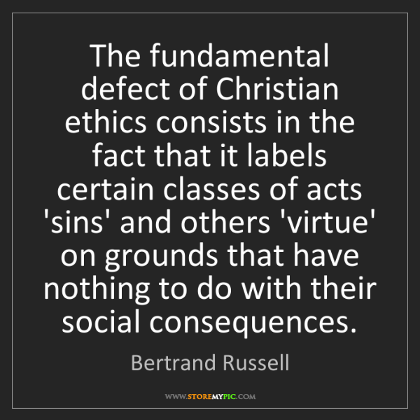 Bertrand Russell: The fundamental defect of Christian ethics consists in...