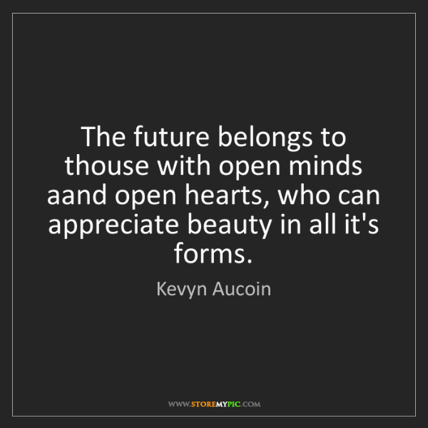 Kevyn Aucoin: The future belongs to thouse with open minds aand open...
