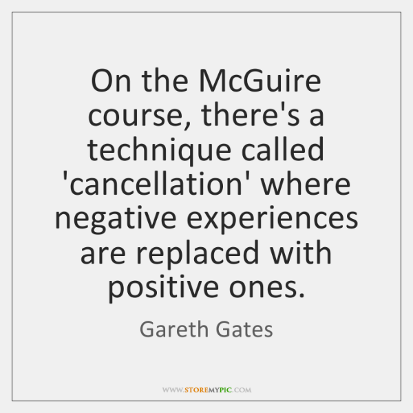 On the McGuire course, there's a technique called 'cancellation' where negative experiences ...