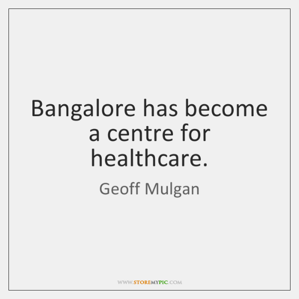 Bangalore has become a centre for healthcare.