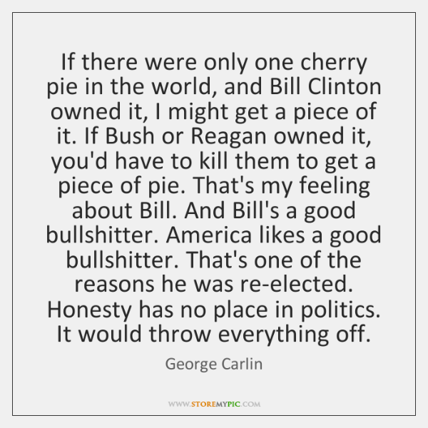 If there were only one cherry pie in the world, and Bill ...