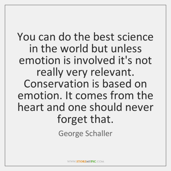 You can do the best science in the world but unless emotion ...