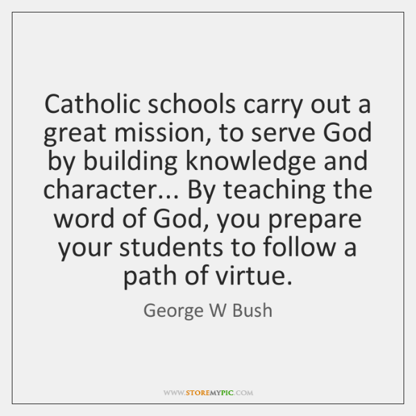Catholic schools carry out a great mission, to serve God by building ...