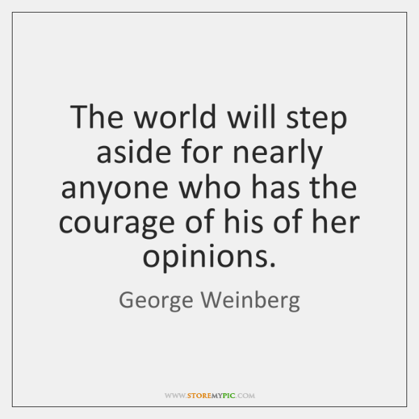 The world will step aside for nearly anyone who has the courage ...
