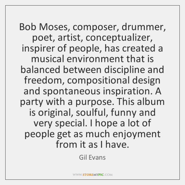 Bob Moses, composer, drummer, poet, artist, conceptualizer, inspirer of people, has created ...