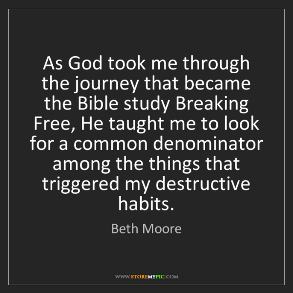 Beth Moore: As God took me through the journey that became the Bible...