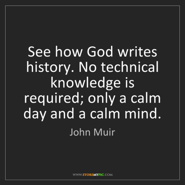 John Muir: See how God writes history. No technical knowledge is...