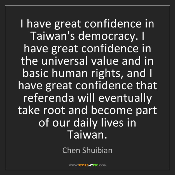 Chen Shuibian: I have great confidence in Taiwan's democracy. I have...