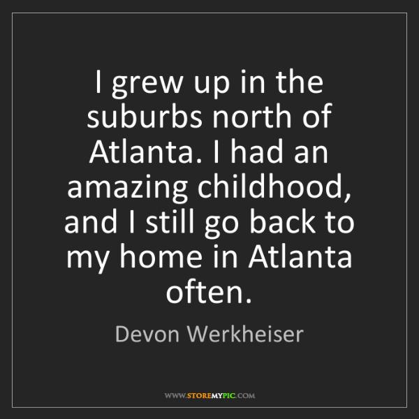 Devon Werkheiser: I grew up in the suburbs north of Atlanta. I had an amazing...