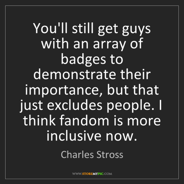 Charles Stross: You'll still get guys with an array of badges to demonstrate...