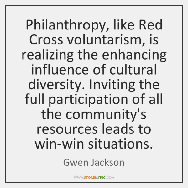 Philanthropy, like Red Cross voluntarism, is realizing the enhancing influence of cultural ...