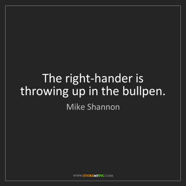Mike Shannon: The right-hander is throwing up in the bullpen.