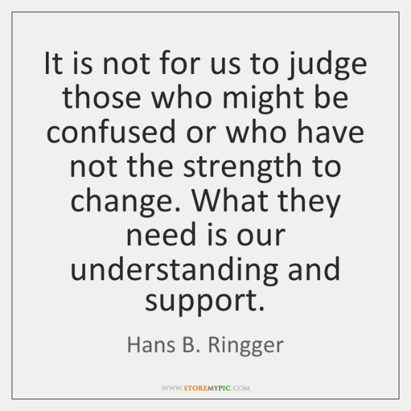 It is not for us to judge those who might be confused ...