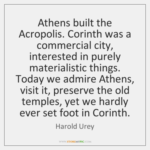 Athens built the Acropolis. Corinth was a commercial city, interested in purely ...