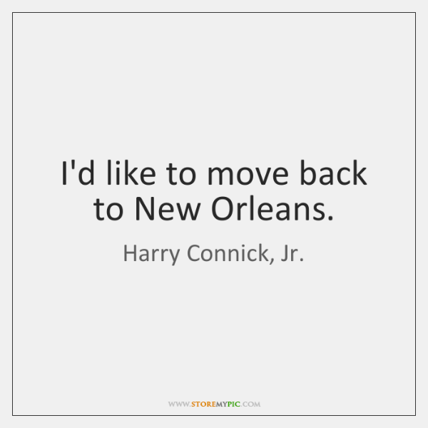I'd like to move back to New Orleans.