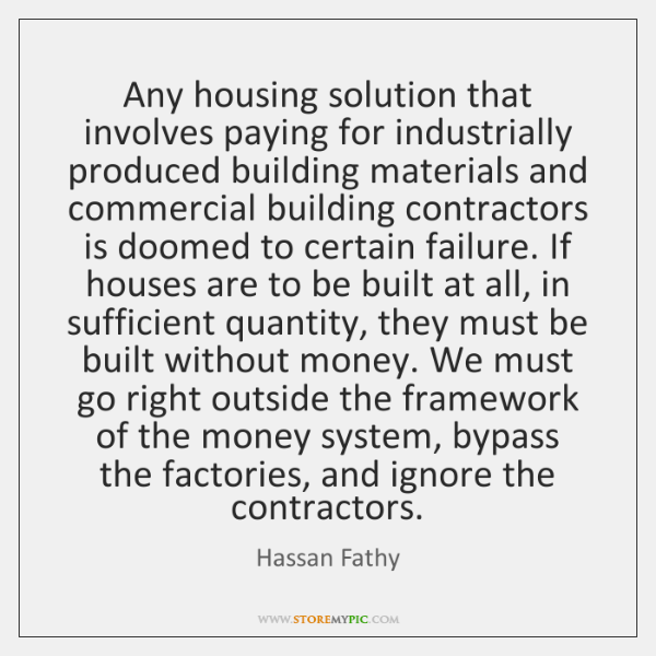 Any housing solution that involves paying for industrially produced building materials and ...