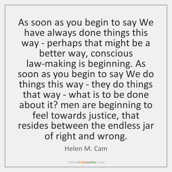 As soon as you begin to say We have always done things ...