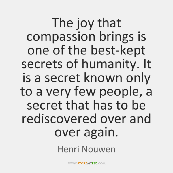 The joy that compassion brings is one of the best-kept secrets of ...