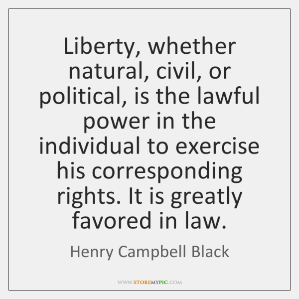 Liberty, whether natural, civil, or political, is the lawful power in the ...
