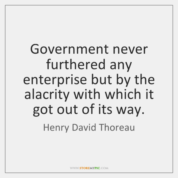 Government never furthered any enterprise but by the alacrity with which it ...