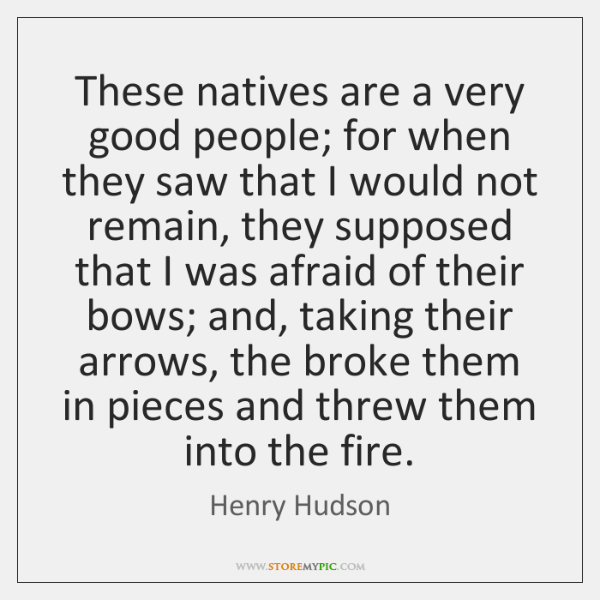 These natives are a very good people; for when they saw that ...