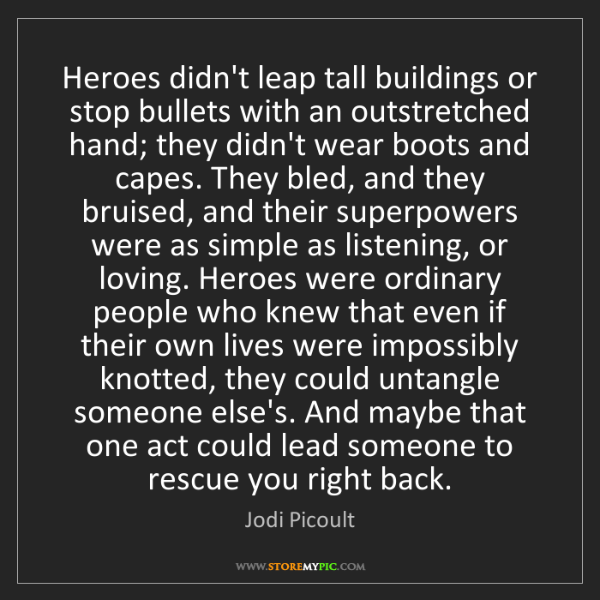 Jodi Picoult: Heroes didn't leap tall buildings or stop bullets with...