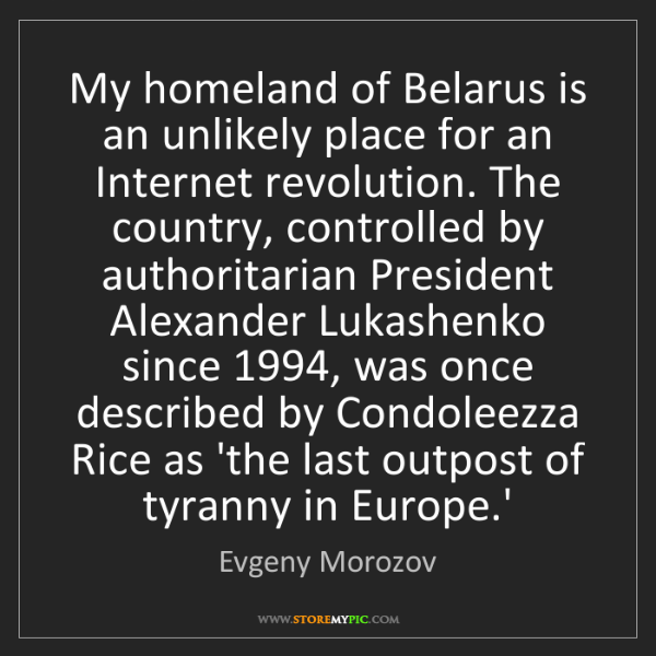 Evgeny Morozov: My homeland of Belarus is an unlikely place for an Internet...