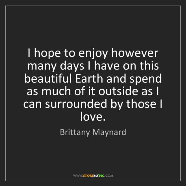 Brittany Maynard: I hope to enjoy however many days I have on this beautiful...