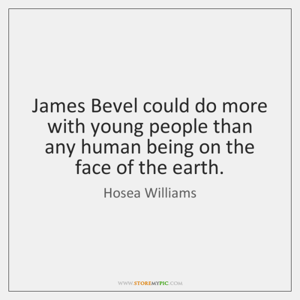 James Bevel could do more with young people than any human being ...