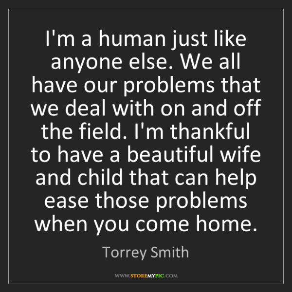 Torrey Smith: I'm a human just like anyone else. We all have our problems...