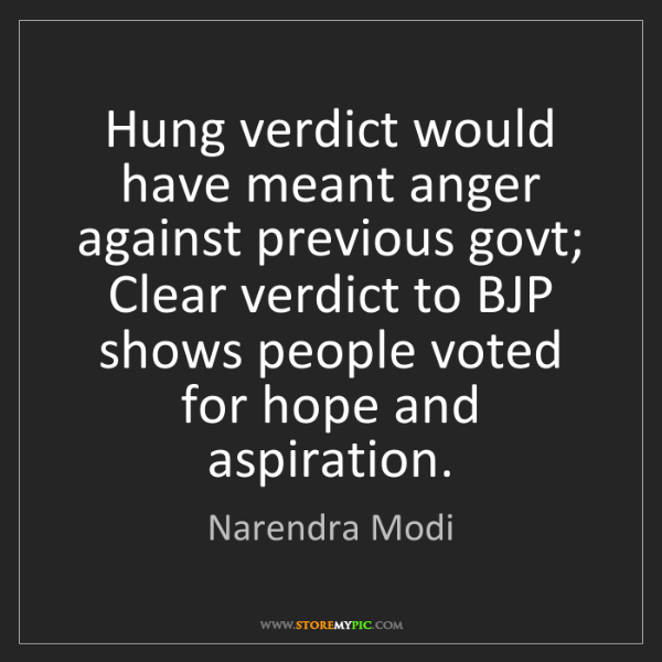 Narendra Modi: Hung verdict would have meant anger against previous...
