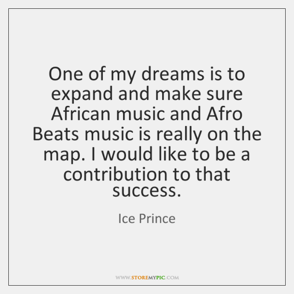 One of my dreams is to expand and make sure African music ...
