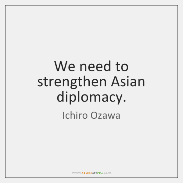 We need to strengthen Asian diplomacy.
