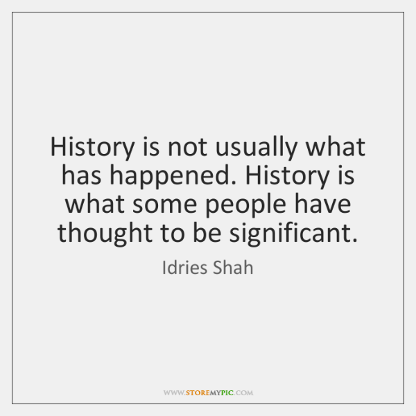 History is not usually what has happened. History is what some people ...