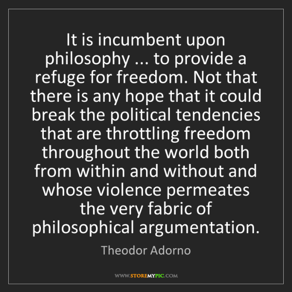 Theodor Adorno: It is incumbent upon philosophy ... to provide a refuge...