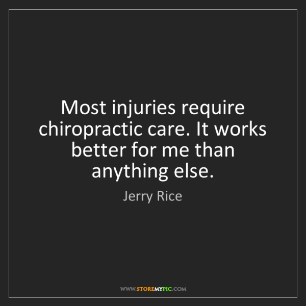 Jerry Rice: Most injuries require chiropractic care. It works better...