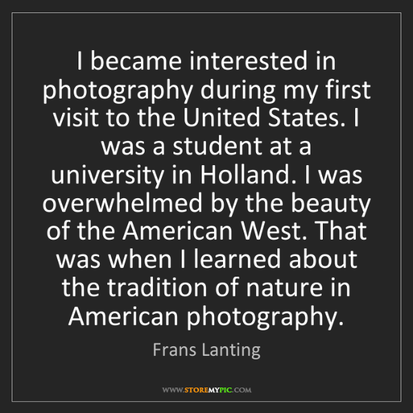 Frans Lanting: I became interested in photography during my first visit...