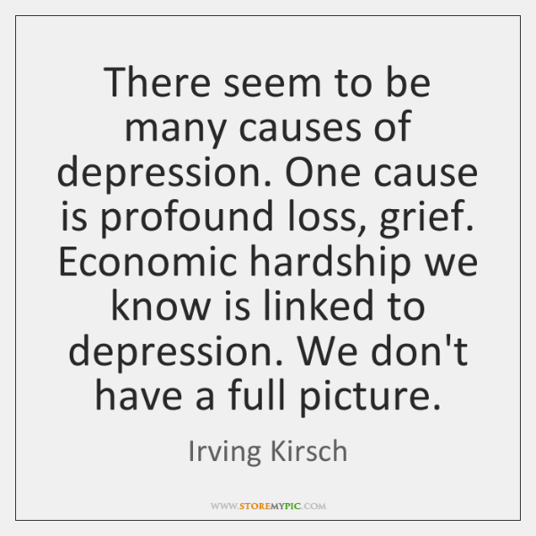There seem to be many causes of depression. One cause is profound ...