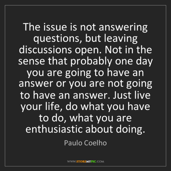 Paulo Coelho: The issue is not answering questions, but leaving discussions...