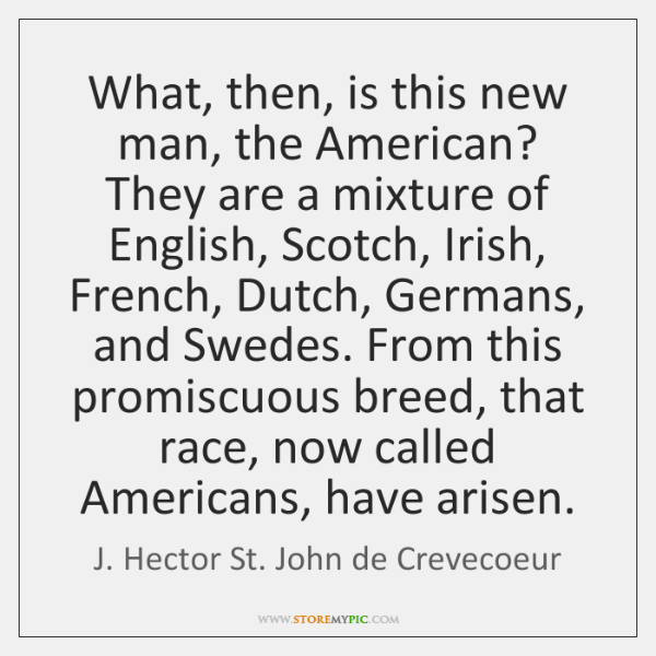 What, then, is this new man, the American? They are a mixture ...
