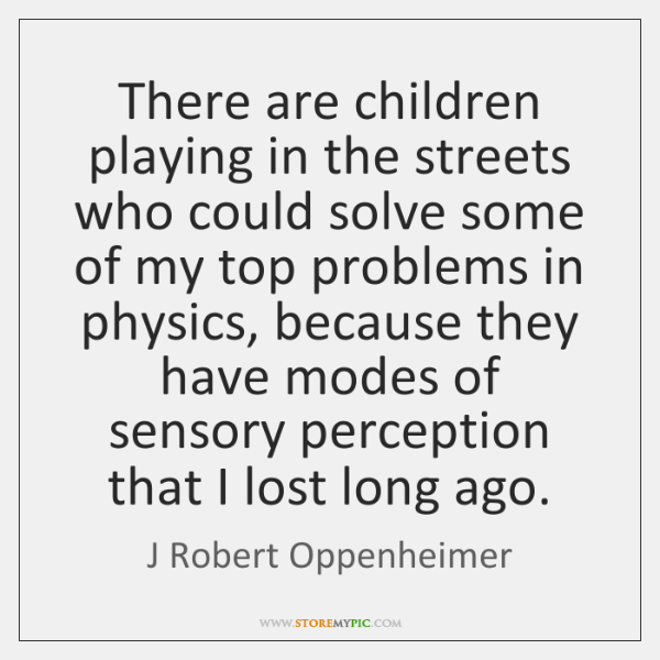 There are children playing in the streets who could solve some of ...