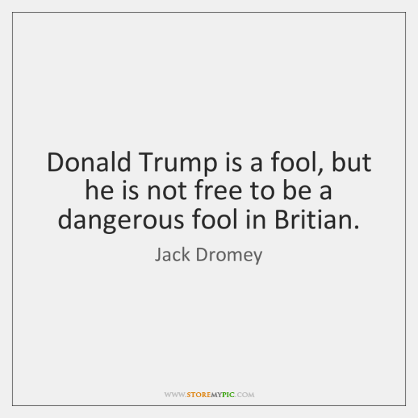 Donald Trump is a fool, but he is not free to be ...