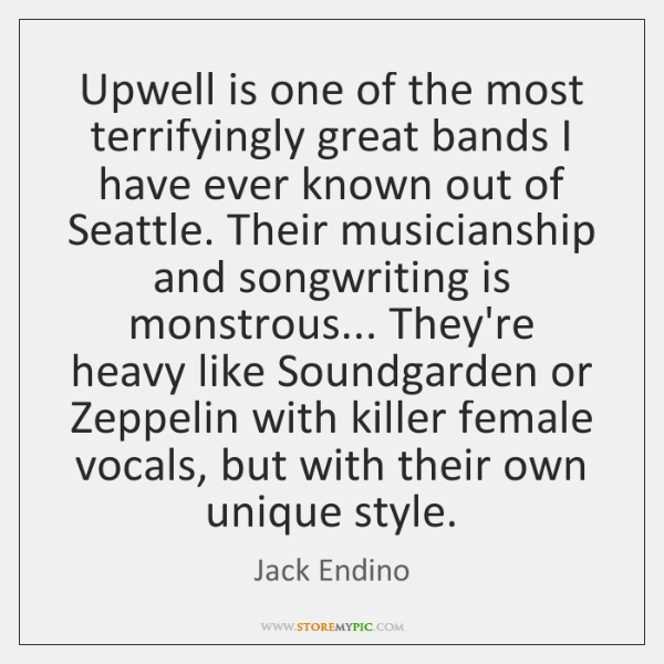 Upwell is one of the most terrifyingly great bands I have ever ...