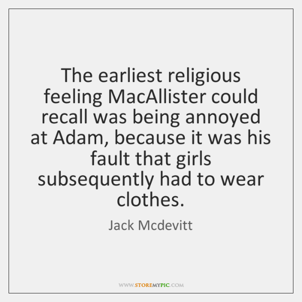 The earliest religious feeling MacAllister could recall was being annoyed at Adam, ...