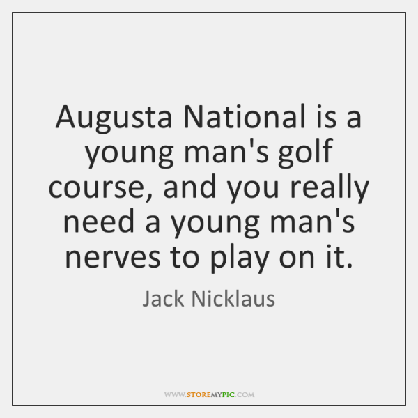Augusta National is a young man's golf course, and you really need ...