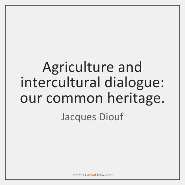 Agriculture and intercultural dialogue: our common heritage.