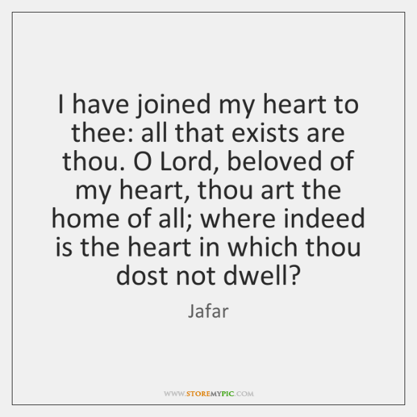 I have joined my heart to thee: all that exists are thou. ...